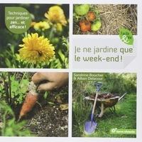 Sandrine Boucher et Alban Delacour - Je ne jardine que le week-end ! - Techniques pour jardiner zen... et efficace !.