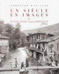 Sandrine Bouiller - Un siècle en images - Le Sud-Ouest vu par Labouche frères.