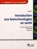 Sandrine Bourgoin-Voillard et Walid Rachidi - Les biotechnologies en santé - Tome 1, Introduction aux biotechnologies en santé.