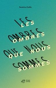 Sandrine Caillis - Les ombres que nous sommes.