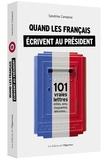 Sandrine Campese - Quand les français écrivent au président ! - 101 vraies lettres drôles, sexy, choquantes, délirantes....