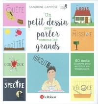 Sandrine Campese - Un petit dessin pour parler comme les grands - 60 mots illustrés pour enrichir son vocabulaire.