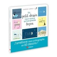 Sandrine Campese et Isabelle Fregevu-Claracq - Un petit dessin vaut mieux qu'une grande leçon - 60 mots illustrés pour ne plus faire de fautes.