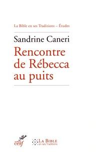 Rencontre de Rébecca au puits- Exégèses rabbiniques et patristiques de Gn 24, 10-21 - Sandrine Caneri |