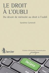 Sandrine Carneroli - Le droit à l'oubli - Du devoir de mémoire au droit à l'oubli.