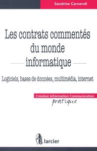 Sandrine Carneroli - Les contrats commentés du monde informatique - Logiciels, bases de données, multimédia, internet.