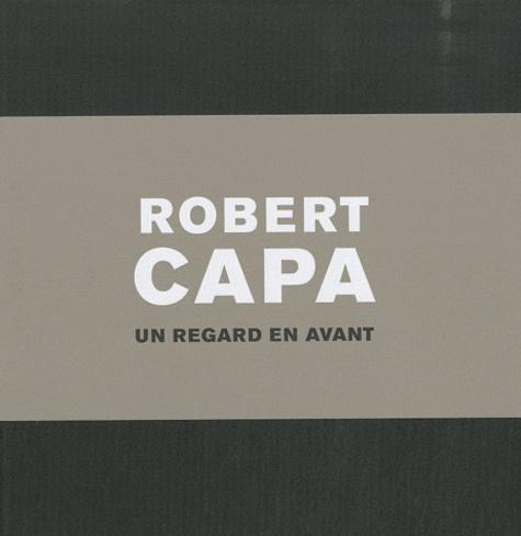 Sandrine Carneroli et Patricia d' Oreye - Robert Capa - Un regard en avant.