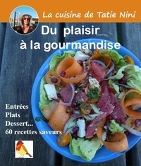 Sandrine Cassagne-Pocq - La cuisine de Tatie Nini - Du plaisir à la gourmandise.