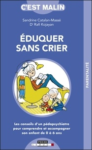 Sandrine Catalan-Massé et Rafi Kojayan - Eduquer sans crier.
