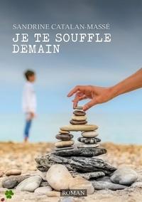 Sandrine Catalan-Massé - Je te souffle demain.
