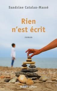 Sandrine Catalan-Massé - Rien n'est écrit.