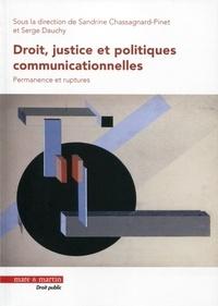 Sandrine Chassagnard-Pinet et Serge Dauchy - Droit, justice et politiques communicationnelles - Permanence et ruptures.
