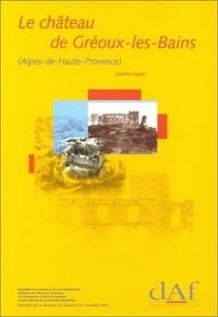 Sandrine Claude - Le château de Gréoux-les-Bains (Alpes-de-Haute-Provence) - Une résidence seigneuriale, du Moyen Age à l'époque moderne.