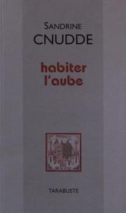 Sandrine Cnudde - Habiter l'aube.