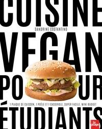 Sandrine Costantino - Cuisine Vegan pour Etudiants - 1 plaque de cuisson, 1 poêle et 1 casserole, 15 min maxi, mini budget.