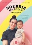 Sandrine Costantino et Margo Lahmer - Nourrir son enfant autrement.