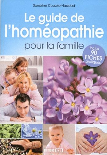 Sandrine Coucke-Haddad - Le guide de l'homéopathie pour la famille - Inclus 90 fiches pratiques.