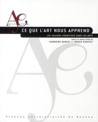 Sandrine Darsel et Roger Pouivet - Ce que l'art nous apprend - Les valeurs cognitives dans les arts.