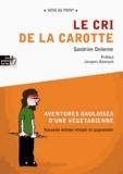 Sandrine Delorme - Le cri de la carotte - Aventures gauloises d'une végétarienne.