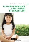 Sandrine Deplus et Magali Lahaye - La pleine conscience chez l'enfant et l'adolescent.