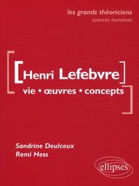 Sandrine Deulceux et Remi Hess - Henri Lefebvre - Vie, oeuvres, concepts.