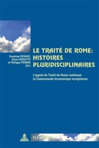 Sandrine Devaux et René Leboutte - Le Traité de Rome : histoires pluridisciplinaires - L'apport du Traité de Rome instituant la Communauté économique européenne.