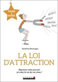 Sandrine Devouges - La loi d'attraction - Reprenez votre pouvoir et créez la vie de vos rêves !.