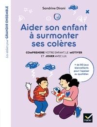 Sandrine Dirani - Aider son enfant à surmonter ses colères - Comprendre votre enfant, le motiver et jouer avec lui.