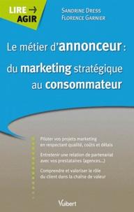 Sandrine Dress et Florence Garnier - Le métier d'annonceur : du marketing stratégique au consommateur.