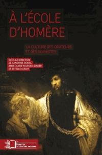 Sandrine Dubel et Anne-Marie Favreau-Linder - A l'école d'Homère - La culture des orateurs et des sophistes.