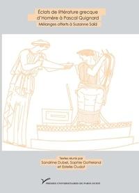 Sandrine Dubel et Sophie Gotteland - Eclats de littérature grecque d'Homère à Pascal Quignard - Mélanges offerts à Suzanne Saïd.