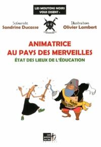 Sandrine Ducasse et Olivier Lambert - Animatrice au pays des merveilles - Etat des lieux de l'éducation.
