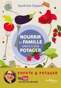 Sandrine Duport - Nourrir sa famille grâce à son potager - Plantations, jardinage, conserves, recettes....