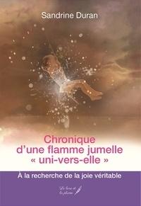 """Sandrine Duran - Chronique d'une flamme jumelle """"uni-vers-elle"""" - A la recherche de la joie véritable."""