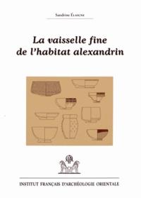 Sandrine Elaigne - La vaisselle fine de l'habitat alexandrin - Contribution à la connaissance de la mobilité des techniques et des produits céramiques en Méditerranée du IIe siècle avant J-C à l'époque claudienne.