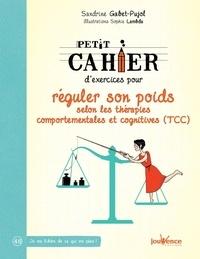 Sandrine Gabet-Pujol - Petit cahier d'exercices pour réguler son poids selon les thérapies comportementales et cognitives (TCC).