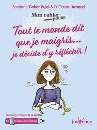 Sandrine Gabet-Pujol et Claude Arnaud - Tout le monde dit que je maigris... je décide d'y réfléchir !.