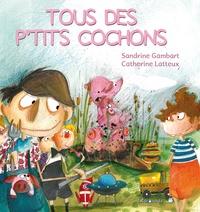 Sandrine Gambart et Catherine Latteux - Tous des p'tits cochons.