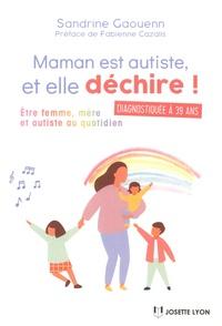 Sandrine Gaouenn - Maman est autiste, et elle déchire ! - Etre femme, mère et autiste au quotidien.
