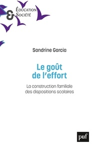 Sandrine Garcia - Le goût de l'effort - La construction familiale des dispositions scolaires.