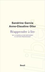 Sandrine Garcia et Anne-Claudine Oller - Réapprendre à lire - De la querelle des méthodes à l'action pédagogique.