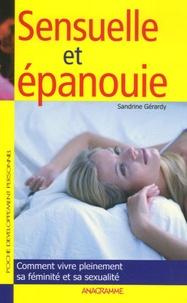 Sandrine Gérardy - Sensuelle et épanouie - Comment vivre pleinement sa féminité et sa sexualité.