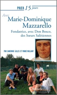 Sandrine Gilles et Marie Vaillant - Prier 15 jours avec Marie-Dominique Mazzarello - Cofondatrice des Soeurs Salésiennes (ou Filles de Marie Auxiliatrice).