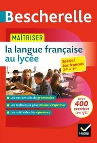Sandrine Girard et Laure Warot - Maîtriser la langue française au lycée - nouveau bac français (2de, 1re).