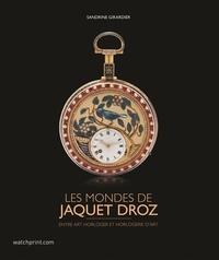 Sandrine Girardier - Les mondes de Jaquet Droz - Entre art horloger et horlogerie d'art.