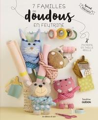 Sandrine Guédon - 7 familles de doudous en feutrine - Spécial débutants.
