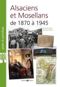 Sandrine Heiser et Edouard Vasseur - Alsaciens et Mosellans de 1870 à 1945.
