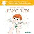 Sandrine Higel et Marie Leghima - Je crois en toi - Une première histoire pour communiquer avec bébé par les signes.