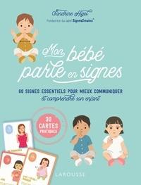 Sandrine Higel - Mon bébé parle en signes - 60 signes essentiels pour mieux communiquer et comprendre son enfant.