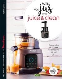 Sandrine Houdré-Grégoire et Charly Deslandes - Faites vos jus avec Juice & Clean - Les petits livres de recettes Moulinex.